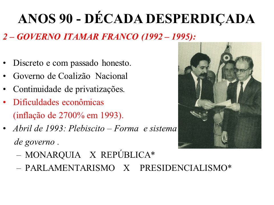 Mobilizações populares contra Collor: –Caras Pintadas/ Fora Collor. Set/92 – Congresso aprova o Impeachment Dez/92 - Collor renuncia momentos antes, m