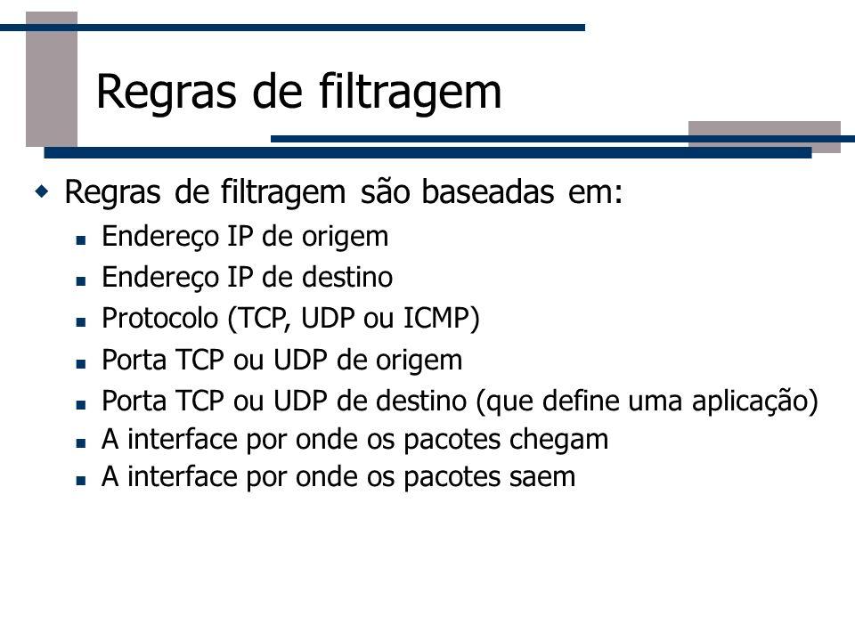 Regras de filtragem Regras de filtragem são baseadas em: Endereço IP de origem Endereço IP de destino Protocolo (TCP, UDP ou ICMP) Porta TCP ou UDP de