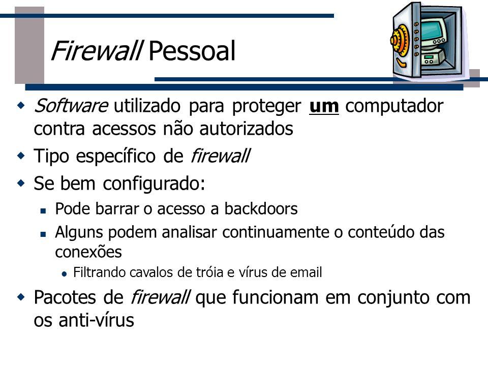 Firewall Pessoal Software utilizado para proteger um computador contra acessos não autorizados Tipo específico de firewall Se bem configurado: Pode ba