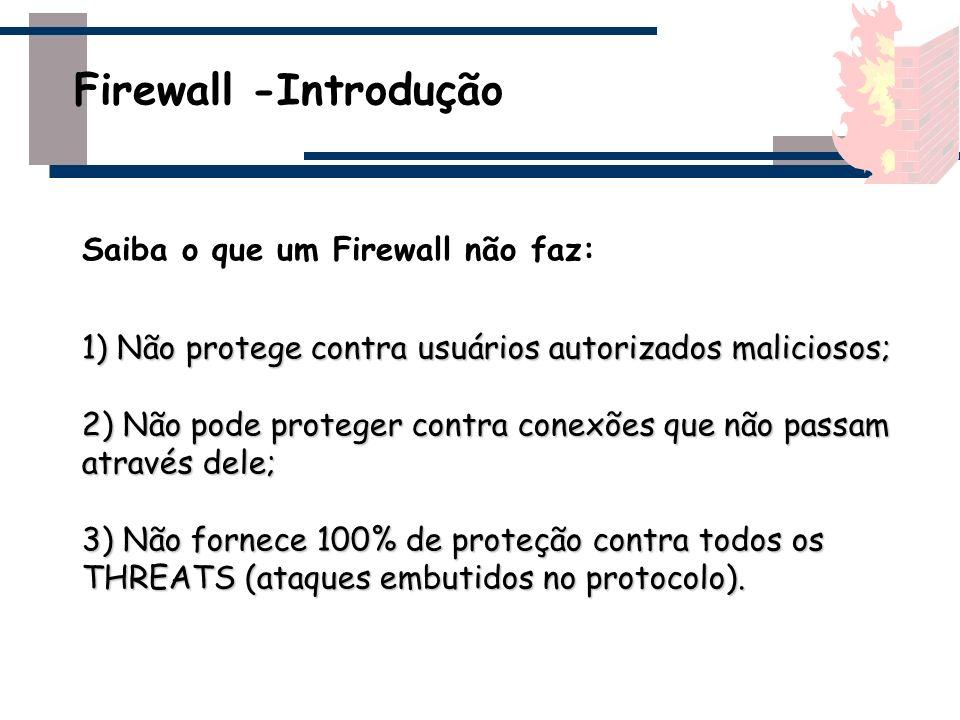 Um Firewall pode administrar a política de segurança para usuários da rede: - Define quem ou o que pode cruzar as fronteiras entre redes; - Define uma maneira padrão de identificação de usuários.