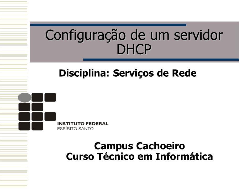 Configuração de um servidor DHCP Disciplina: Serviços de Rede Campus Cachoeiro Curso Técnico em Informática
