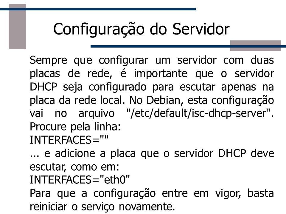 Configuração do Servidor Sempre que configurar um servidor com duas placas de rede, é importante que o servidor DHCP seja configurado para escutar ape