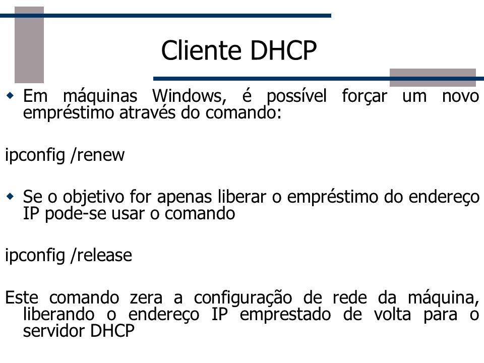 Cliente DHCP Em máquinas Windows, é possível forçar um novo empréstimo através do comando: ipconfig /renew Se o objetivo for apenas liberar o emprésti