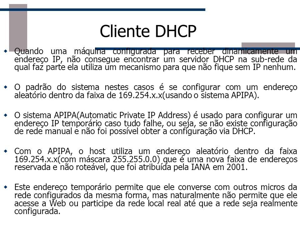 Cliente DHCP Quando uma máquina configurada para receber dinamicamente um endereço IP, não consegue encontrar um servidor DHCP na sub-rede da qual faz