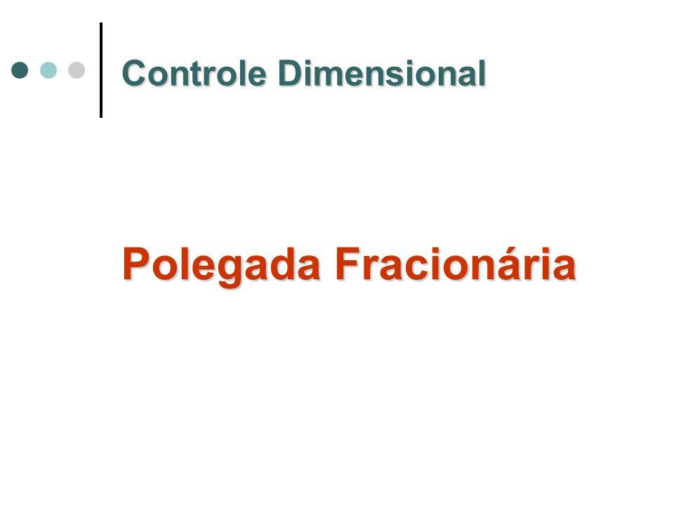 Polegada Fracionária Controle Dimensional