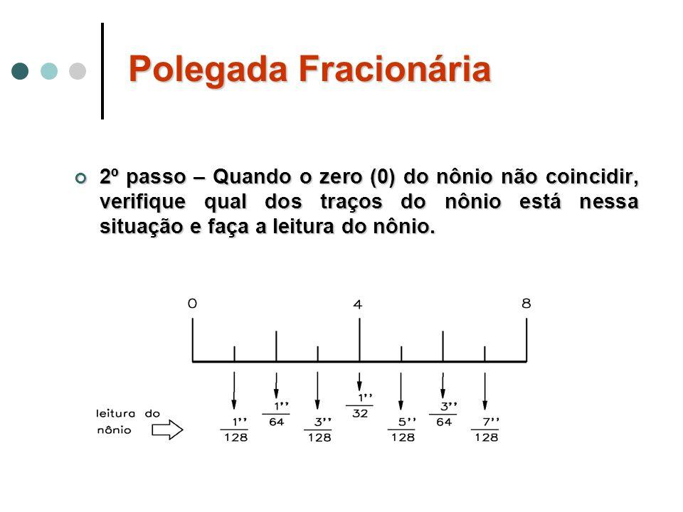 2º passo – Quando o zero (0) do nônio não coincidir, verifique qual dos traços do nônio está nessa situação e faça a leitura do nônio. 2º passo – Quan