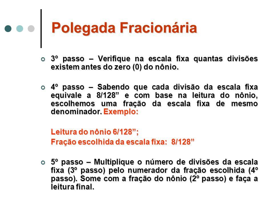 3º passo – Verifique na escala fixa quantas divisões existem antes do zero (0) do nônio. 3º passo – Verifique na escala fixa quantas divisões existem