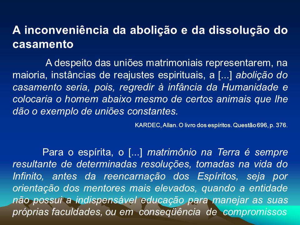 A inconveniência da abolição e da dissolução do casamento A despeito das uniões matrimoniais representarem, na maioria, instâncias de reajustes espiri