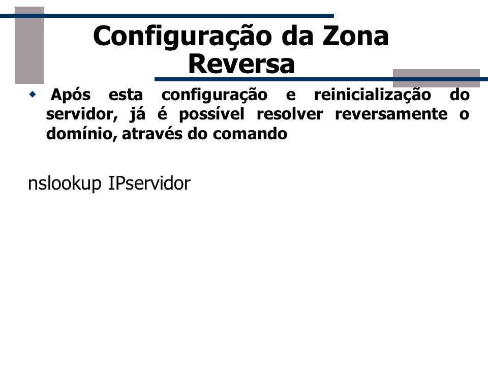 Configuração da Zona Reversa Após esta configuração e reinicialização do servidor, já é possível resolver reversamente o domínio, através do comando n