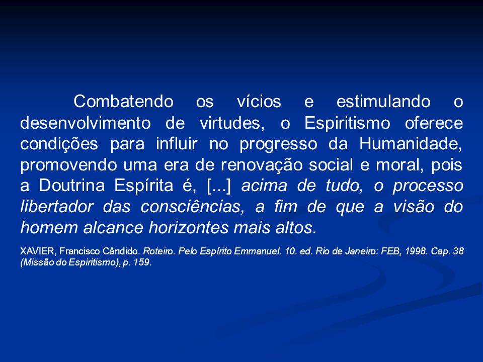Combatendo os vícios e estimulando o desenvolvimento de virtudes, o Espiritismo oferece condições para influir no progresso da Humanidade, promovendo