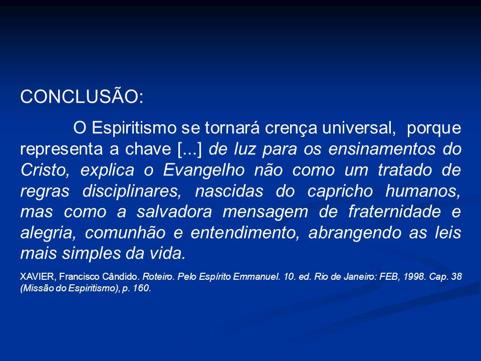 CONCLUSÃO: O Espiritismo se tornará crença universal, porque representa a chave [...] de luz para os ensinamentos do Cristo, explica o Evangelho não c