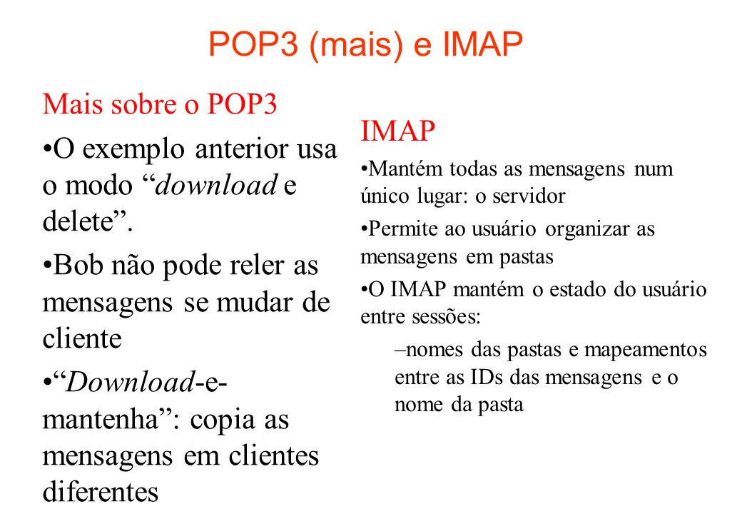 POP3 (mais) e IMAP Mais sobre o POP3 O exemplo anterior usa o modo download e delete.