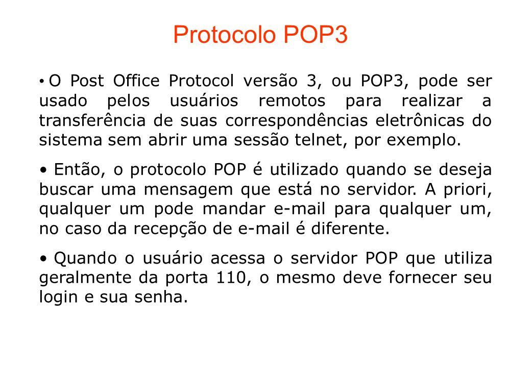 Protocolo POP3 O Post Office Protocol versão 3, ou POP3, pode ser usado pelos usuários remotos para realizar a transferência de suas correspondências