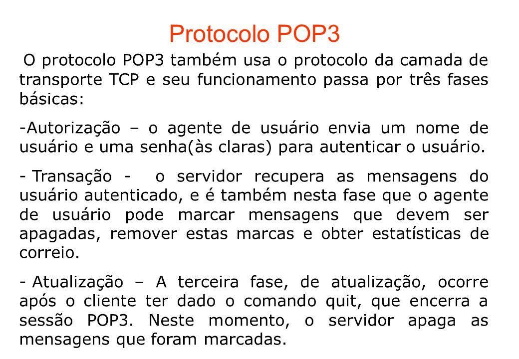 O protocolo POP3 também usa o protocolo da camada de transporte TCP e seu funcionamento passa por três fases básicas: -Autorização – o agente de usuár