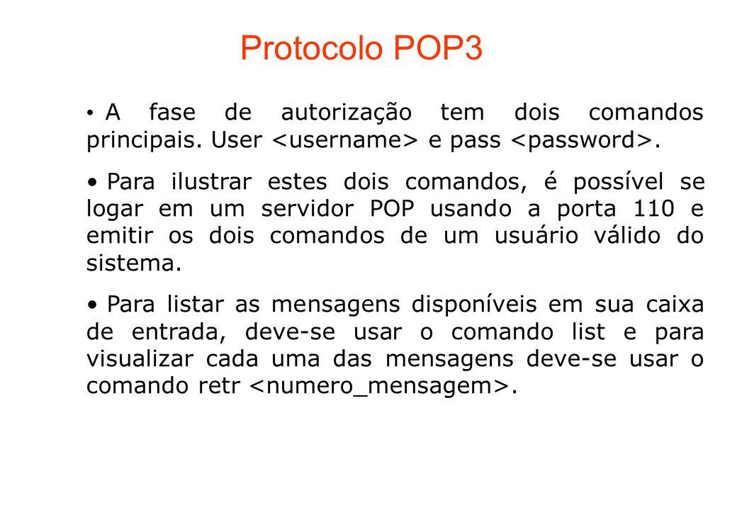 Protocolo POP3 A fase de autorização tem dois comandos principais. User e pass. Para ilustrar estes dois comandos, é possível se logar em um servidor