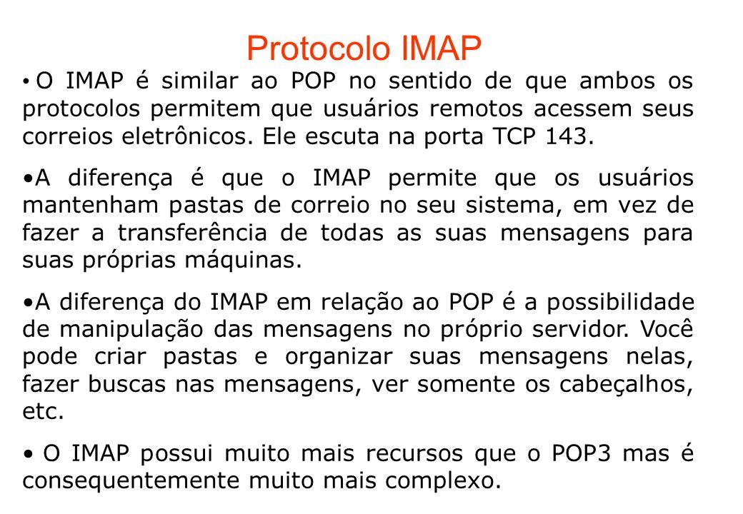 Protocolo IMAP O IMAP é similar ao POP no sentido de que ambos os protocolos permitem que usuários remotos acessem seus correios eletrônicos. Ele escu