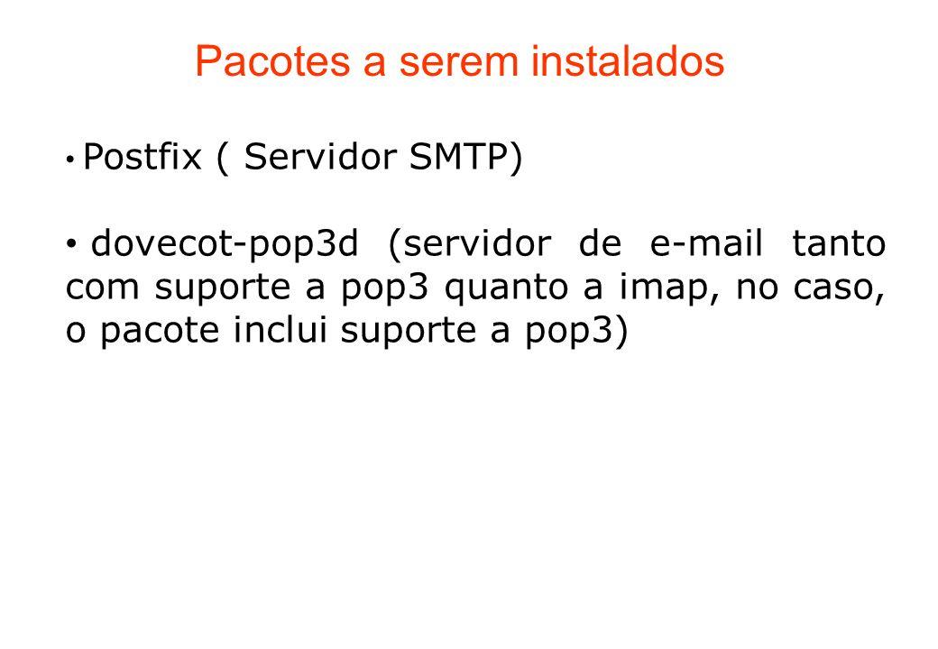 Pacotes a serem instalados Postfix ( Servidor SMTP) dovecot-pop3d (servidor de e-mail tanto com suporte a pop3 quanto a imap, no caso, o pacote inclui