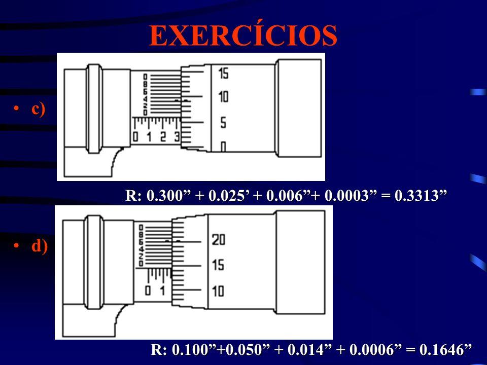 EXERCÍCIOS c)c) d)d) R: 0.300 + 0.025 + 0.006+ 0.0003 = 0.3313 R: 0.100+0.050 + 0.014 + 0.0006 = 0.1646