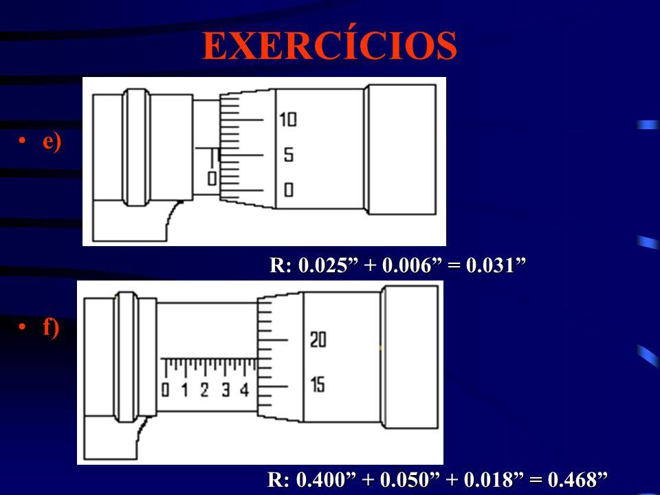 EXERCÍCIOS e)e) f)f) R: 0.025 + 0.006 = 0.031 R: 0.400 + 0.050 + 0.018 = 0.468