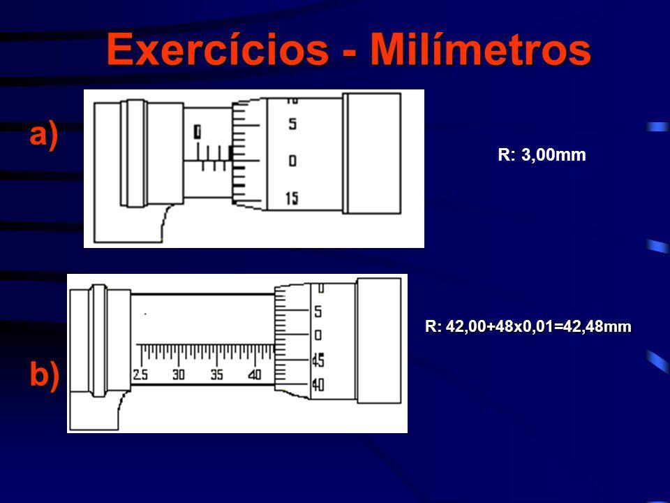 Exercícios - Milímetros a)b) R: 42,00+48x0,01=42,48mm R: 3,00mm