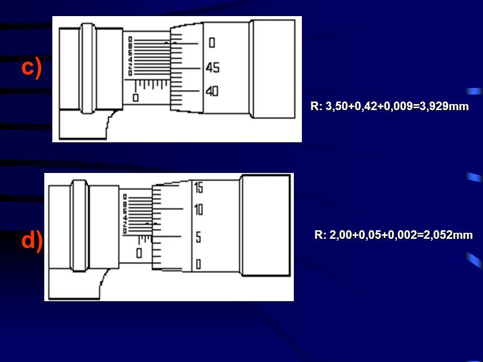 c)d) R: 2,00+0,05+0,002=2,052mm R: 3,50+0,42+0,009=3,929mm