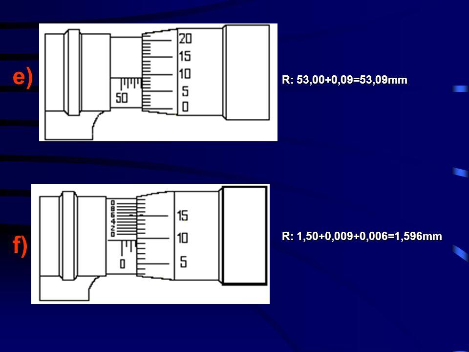 e)f) R: 1,50+0,009+0,006=1,596mm R: 53,00+0,09=53,09mm