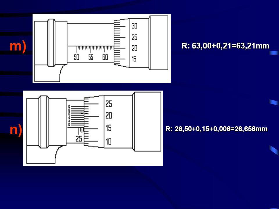 m)n) R: 26,50+0,15+0,006=26,656mm R: 63,00+0,21=63,21mm