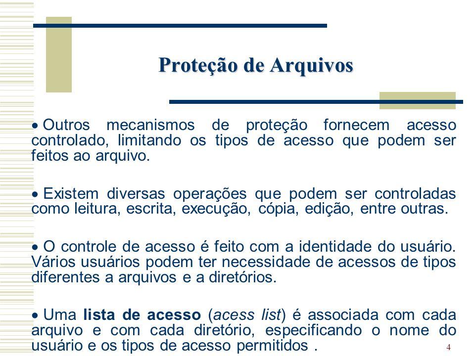 4 Proteção de Arquivos Outros mecanismos de proteção fornecem acesso controlado, limitando os tipos de acesso que podem ser feitos ao arquivo.