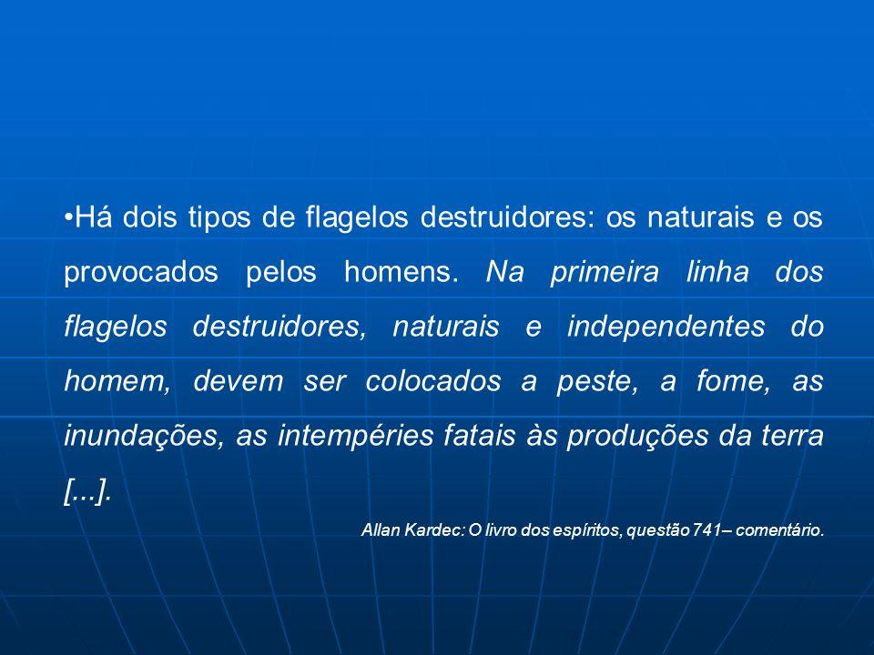 Há dois tipos de flagelos destruidores: os naturais e os provocados pelos homens. Na primeira linha dos flagelos destruidores, naturais e independente