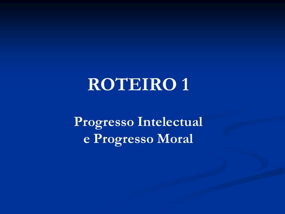 OBJETIVOS ESPECÍFICOS: Estabelecer relação entre progresso moral e progresso intelectual.