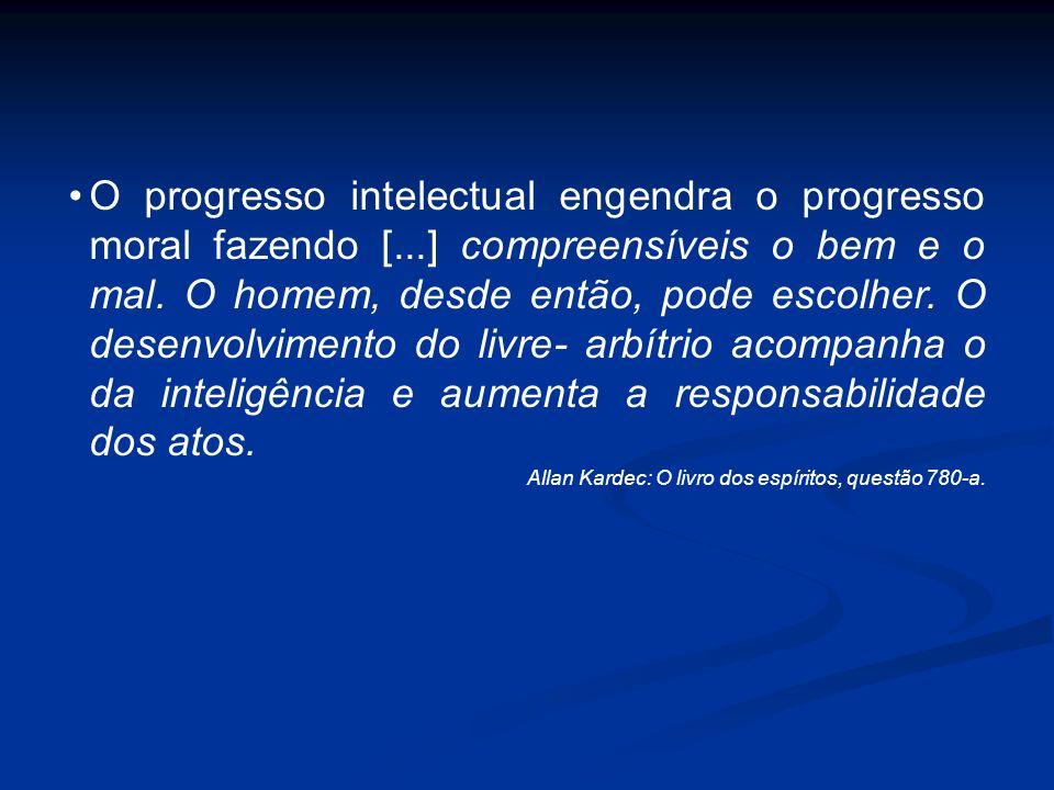 O progresso intelectual engendra o progresso moral fazendo [...] compreensíveis o bem e o mal. O homem, desde então, pode escolher. O desenvolvimento