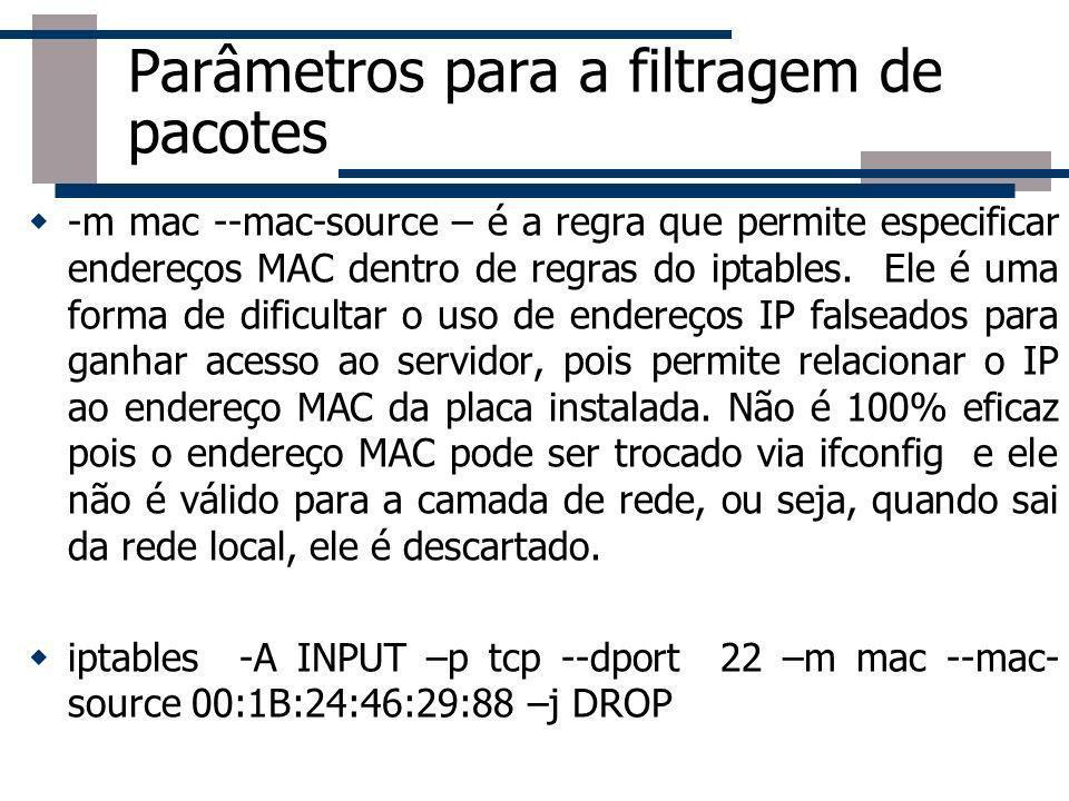 Parâmetros para a filtragem de pacotes -m mac --mac-source – é a regra que permite especificar endereços MAC dentro de regras do iptables. Ele é uma f