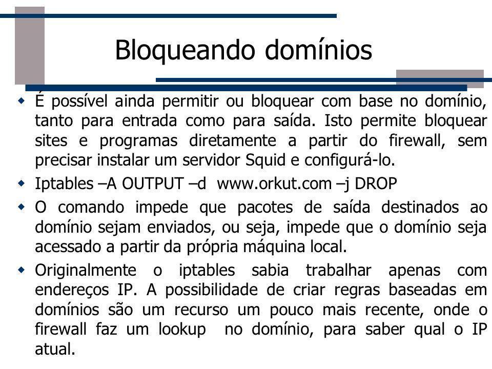 Bloqueando domínios É possível ainda permitir ou bloquear com base no domínio, tanto para entrada como para saída. Isto permite bloquear sites e progr