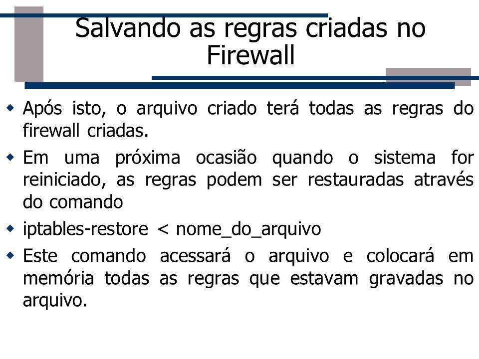 Salvando as regras criadas no Firewall Após isto, o arquivo criado terá todas as regras do firewall criadas. Em uma próxima ocasião quando o sistema f
