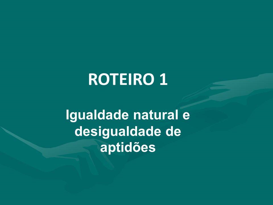 ROTEIRO 1 Igualdade natural e desigualdade de aptidões