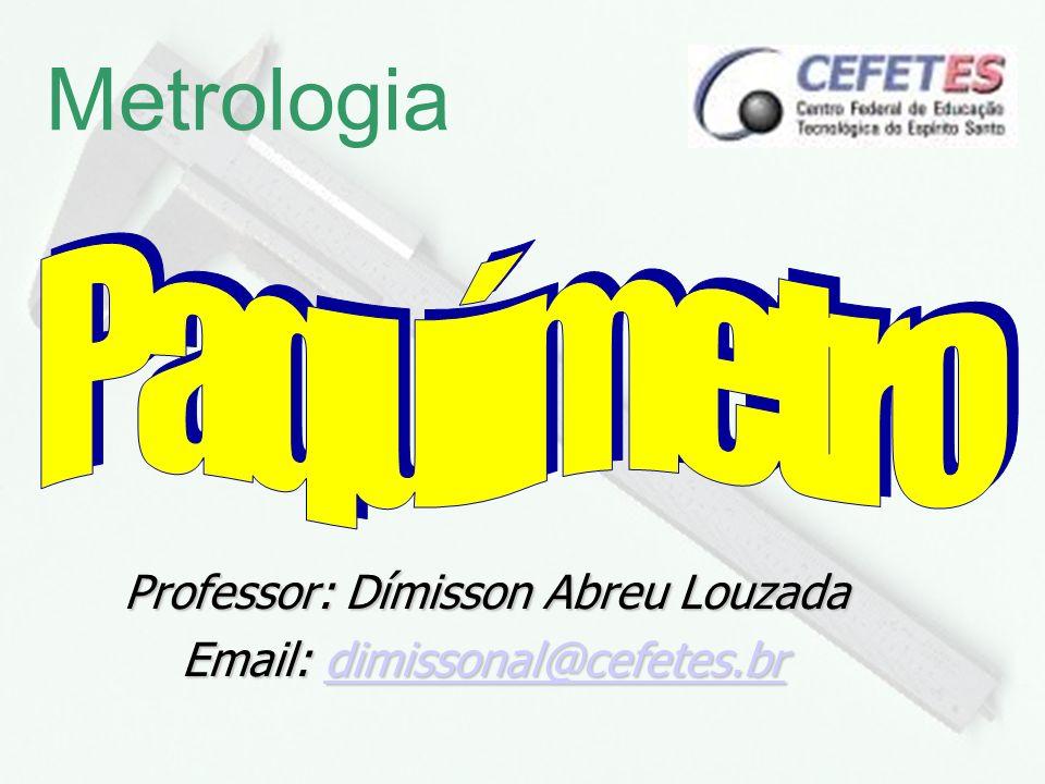 1 Metrologia Professor: Dímisson Abreu Louzada Email: dimissonal@cefetes.br Email: dimissonal@cefetes.brdimissonal@cefetes.br