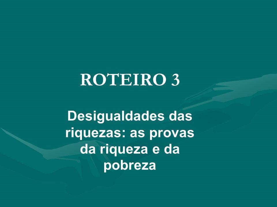 ROTEIRO 3 Desigualdades das riquezas: as provas da riqueza e da pobreza