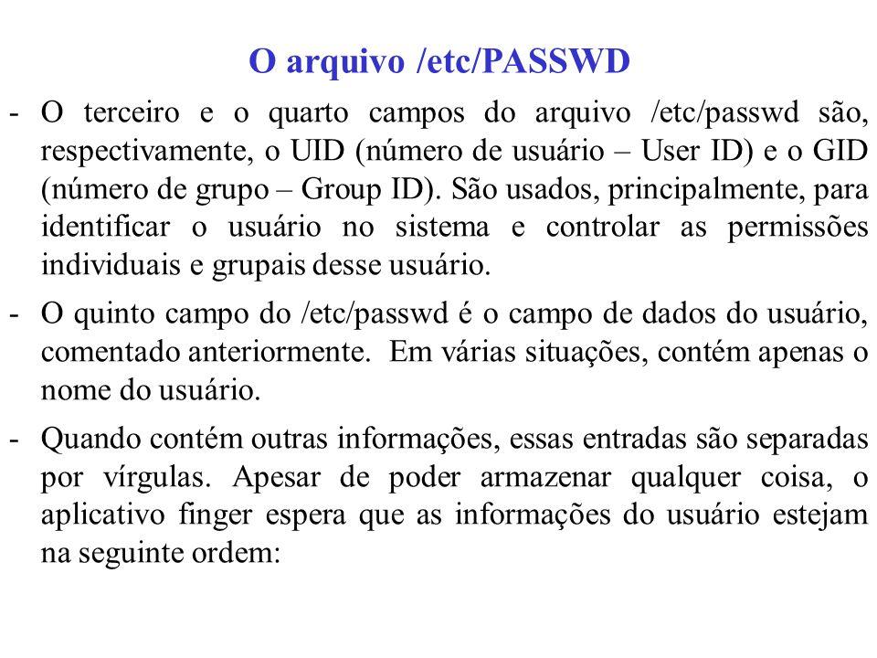 O arquivo /etc/PASSWD -O terceiro e o quarto campos do arquivo /etc/passwd são, respectivamente, o UID (número de usuário – User ID) e o GID (número d