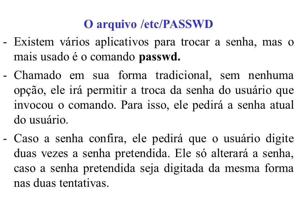 O arquivo /etc/PASSWD -Existem vários aplicativos para trocar a senha, mas o mais usado é o comando passwd. -Chamado em sua forma tradicional, sem nen