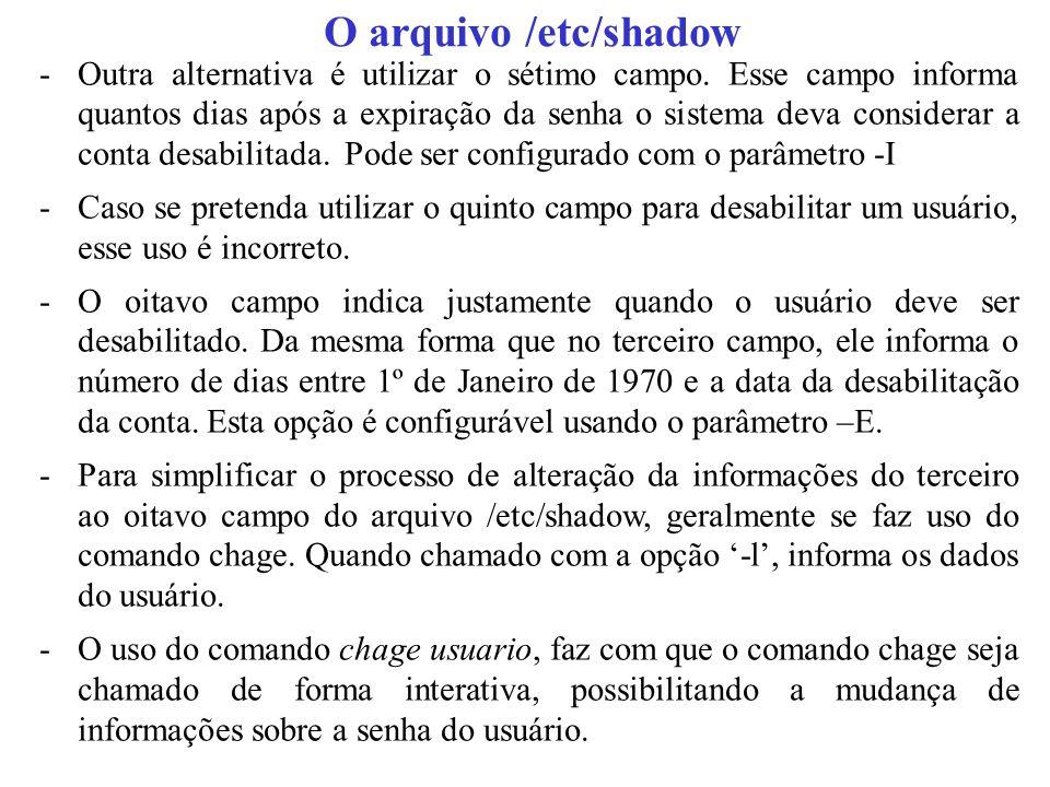 O arquivo /etc/shadow -Outra alternativa é utilizar o sétimo campo. Esse campo informa quantos dias após a expiração da senha o sistema deva considera