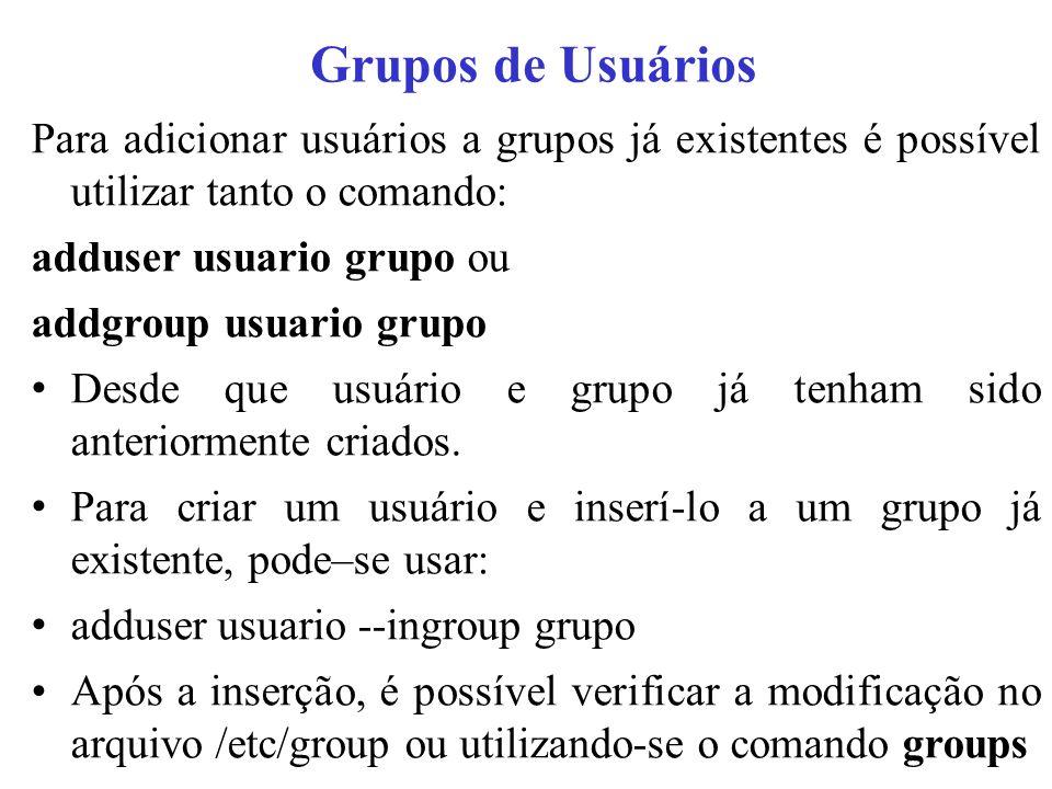 Para adicionar usuários a grupos já existentes é possível utilizar tanto o comando: adduser usuario grupo ou addgroup usuario grupo Desde que usuário