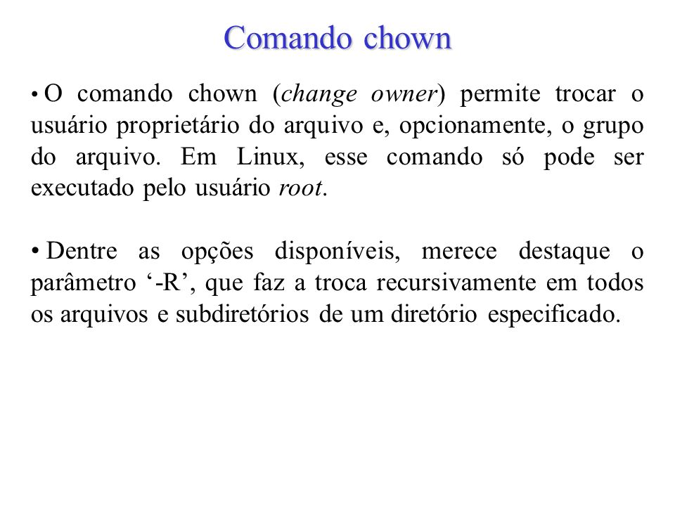 23 Comando chown O comando chown (change owner) permite trocar o usuário proprietário do arquivo e, opcionamente, o grupo do arquivo. Em Linux, esse c