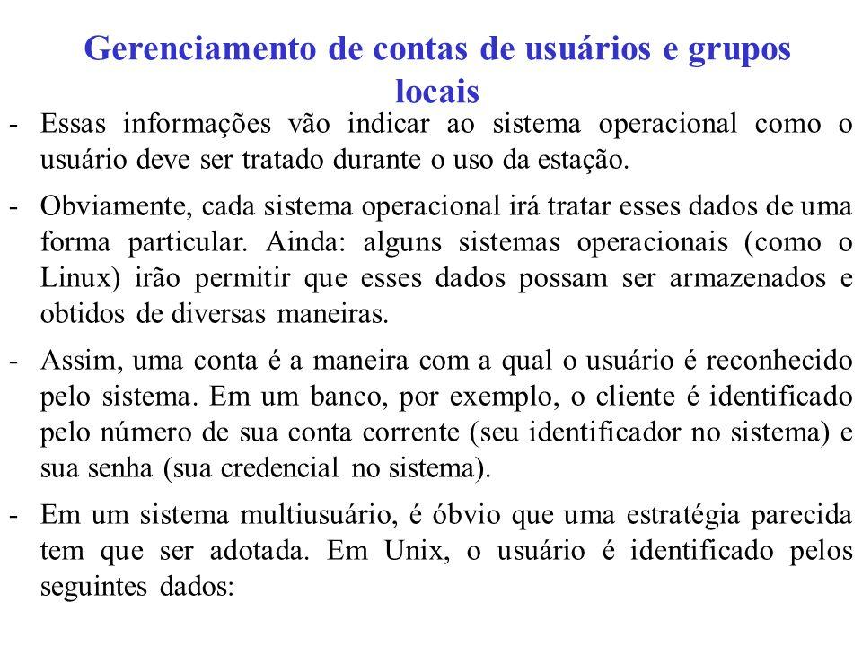 Gerenciamento de contas de usuários e grupos locais -Username ou Login -Senha (Password) -ID ou UID (User Identification) -GID (Group Identification) -Dados do Usuário -Diretório Pessoal -Interpretador de Comandos (Shell)