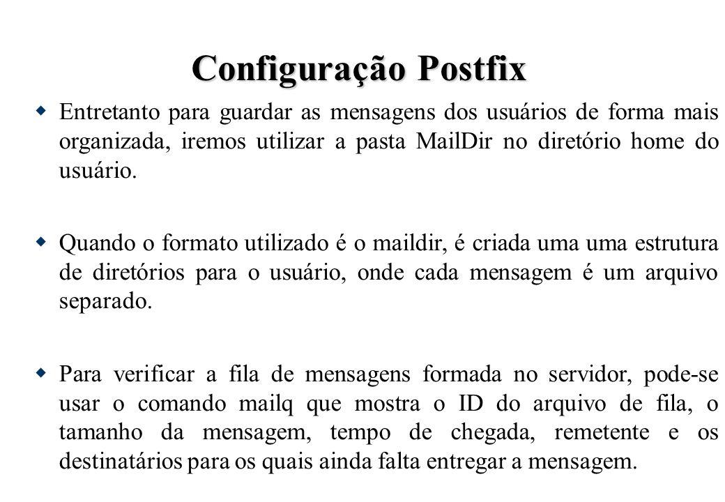 Configuração Postfix Entretanto para guardar as mensagens dos usuários de forma mais organizada, iremos utilizar a pasta MailDir no diretório home do