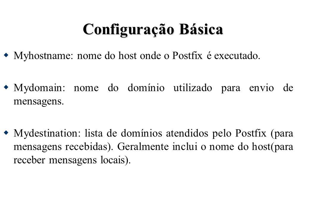 Configuração Básica Myhostname: nome do host onde o Postfix é executado. Mydomain: nome do domínio utilizado para envio de mensagens. Mydestination: l