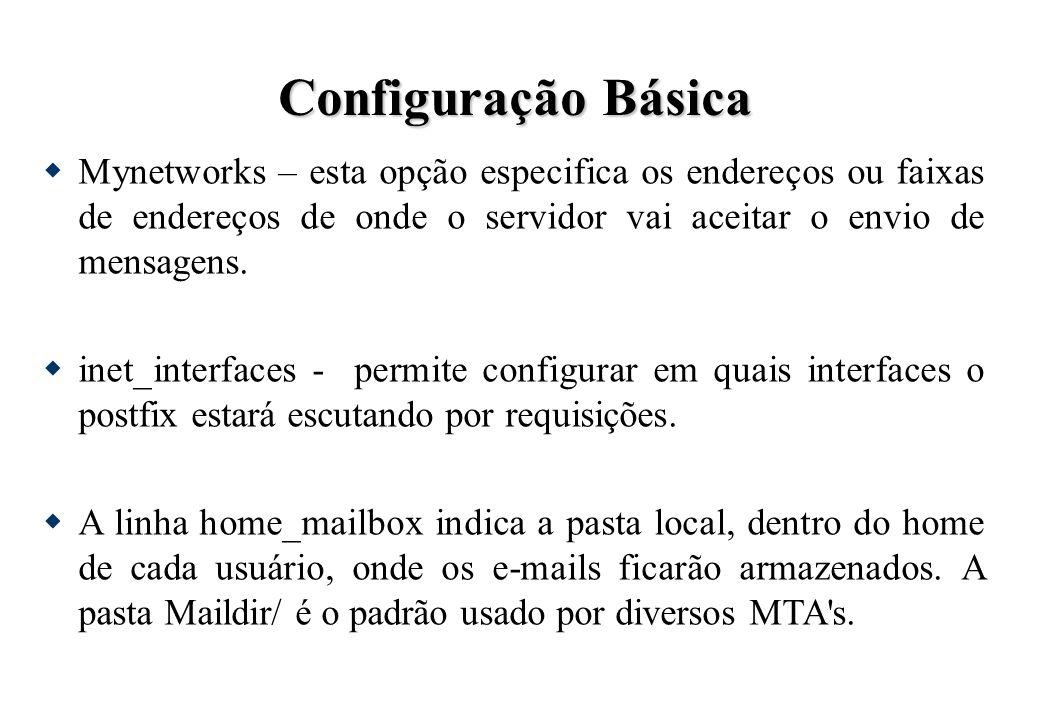 Configuração Básica Mynetworks – esta opção especifica os endereços ou faixas de endereços de onde o servidor vai aceitar o envio de mensagens. inet_i