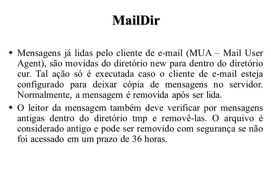 MailDir Mensagens já lidas pelo cliente de e-mail (MUA – Mail User Agent), são movidas do diretório new para dentro do diretório cur. Tal ação só é ex