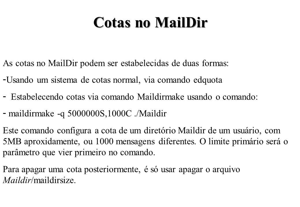 Cotas no MailDir As cotas no MailDir podem ser estabelecidas de duas formas: - Usando um sistema de cotas normal, via comando edquota - Estabelecendo