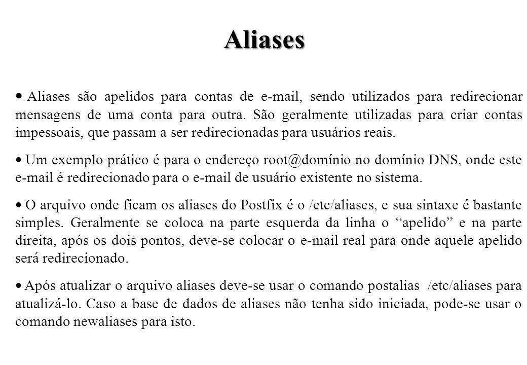 Aliases Aliases são apelidos para contas de e-mail, sendo utilizados para redirecionar mensagens de uma conta para outra. São geralmente utilizadas pa
