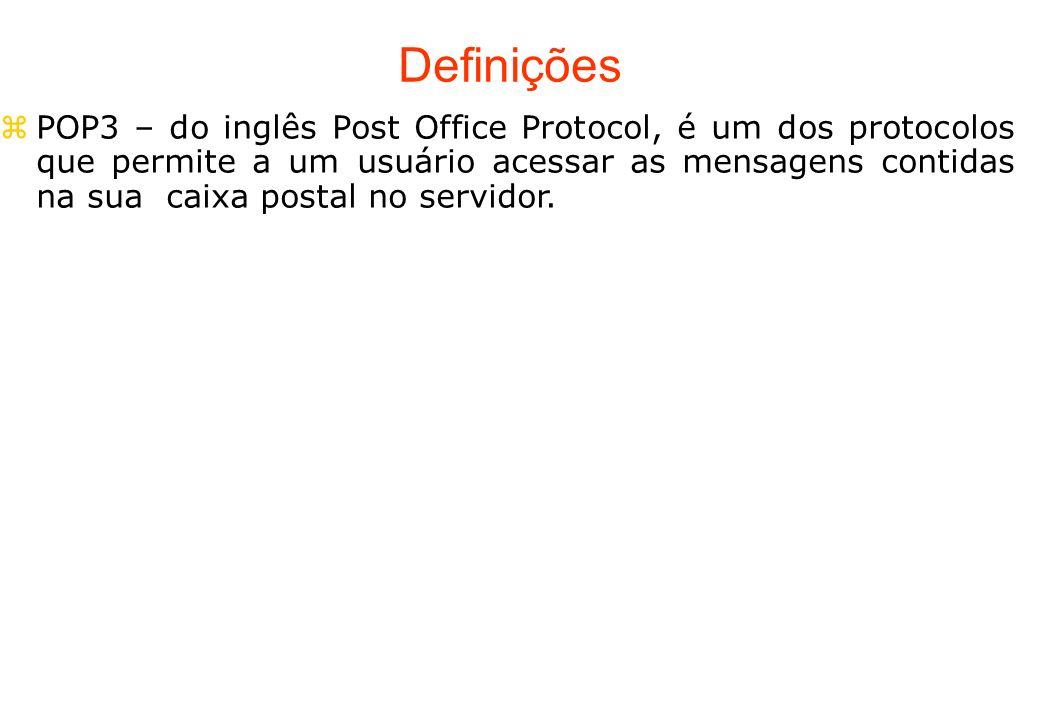 Definições POP3 – do inglês Post Office Protocol, é um dos protocolos que permite a um usuário acessar as mensagens contidas na sua caixa postal no se